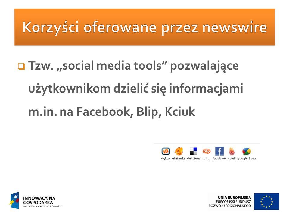 """ Tzw. """"social media tools"""" pozwalające użytkownikom dzielić się informacjami m.in. na Facebook, Blip, Kciuk"""