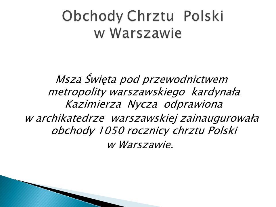 Msza Święta pod przewodnictwem metropolity warszawskiego kardynała Kazimierza Nycza odprawiona w archikatedrze warszawskiej zainaugurowała obchody 1050 rocznicy chrztu Polski w Warszawie.