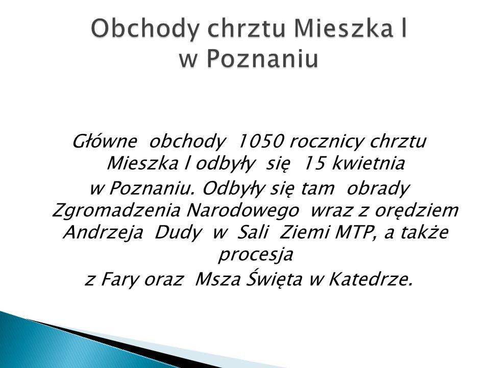 Główne obchody 1050 rocznicy chrztu Mieszka l odbyły się 15 kwietnia w Poznaniu. Odbyły się tam obrady Zgromadzenia Narodowego wraz z orędziem Andrzej