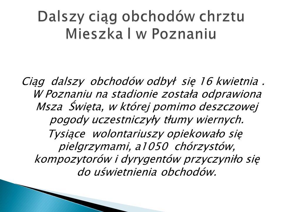 Ciąg dalszy obchodów odbył się 16 kwietnia. W Poznaniu na stadionie została odprawiona Msza Święta, w której pomimo deszczowej pogody uczestniczyły tł