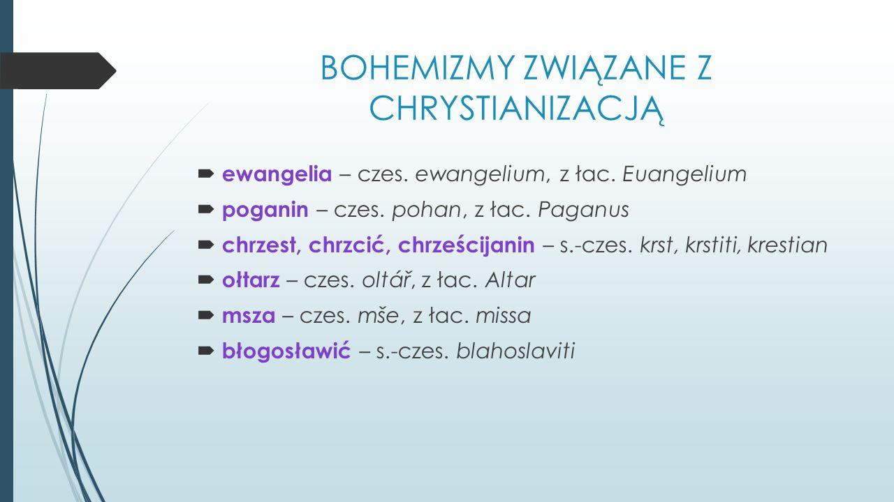 BOHEMIZMY ZWIĄZANE Z CHRYSTIANIZACJĄ  ewangelia – czes.
