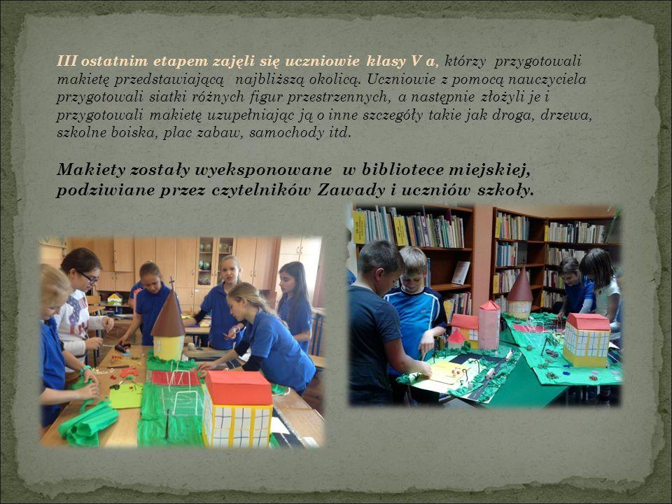 III ostatnim etapem zajęli się uczniowie klasy V a, którzy przygotowali makietę przedstawiającą najbliższą okolicą.