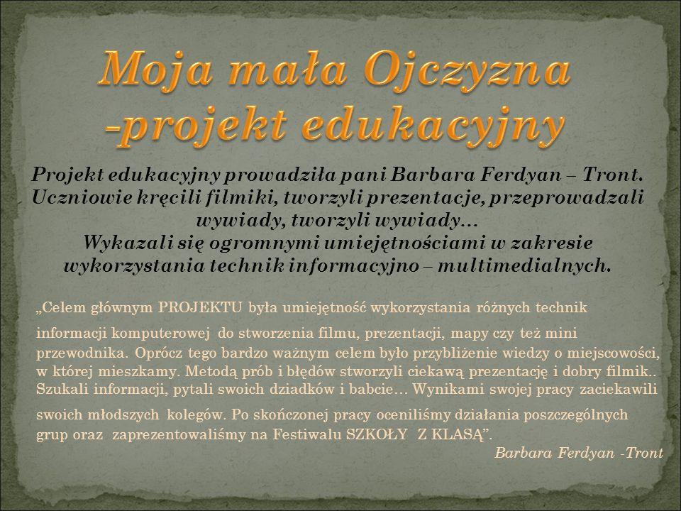 Projekt edukacyjny prowadziła pani Barbara Ferdyan – Tront.