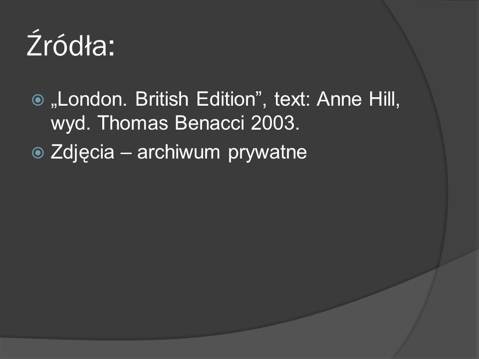 "Źródła:  ""London.British Edition , text: Anne Hill, wyd."