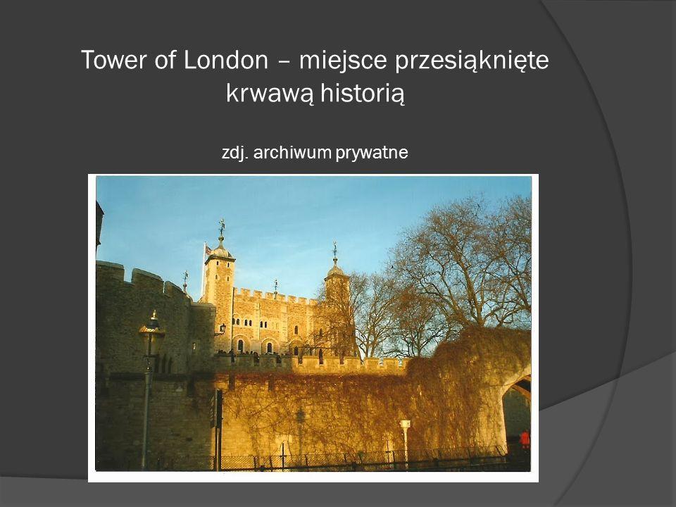 Tower of London – miejsce przesiąknięte krwawą historią zdj. archiwum prywatne
