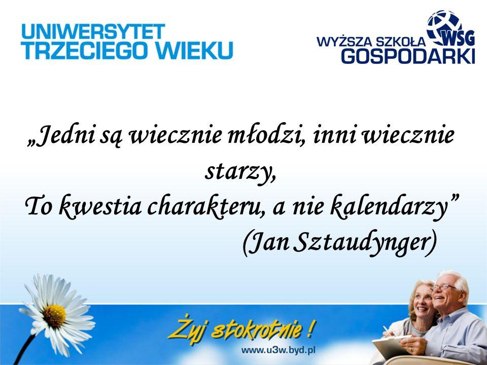 """""""Jedni są wiecznie młodzi, inni wiecznie starzy, To kwestia charakteru, a nie kalendarzy (Jan Sztaudynger)"""