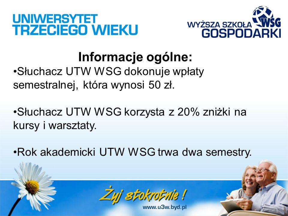 Informacje ogólne: Słuchacz UTW WSG dokonuje wpłaty semestralnej, która wynosi 50 zł. Słuchacz UTW WSG korzysta z 20% zniżki na kursy i warsztaty. Rok
