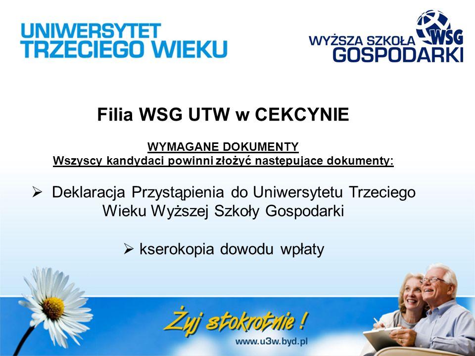 Filia WSG UTW w CEKCYNIE WYMAGANE DOKUMENTY Wszyscy kandydaci powinni złożyć następujące dokumenty:  Deklaracja Przystąpienia do Uniwersytetu Trzecie