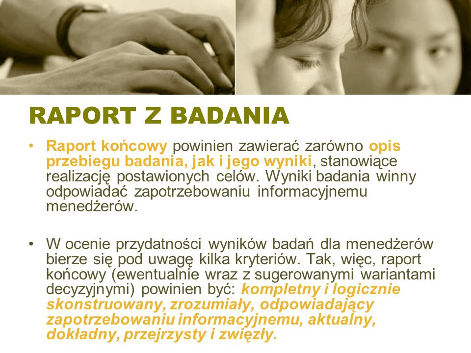 RAPORT Z BADANIA Raport końcowy powinien zawierać zarówno opis przebiegu badania, jak i jego wyniki, stanowiące realizację postawionych celów. Wyniki