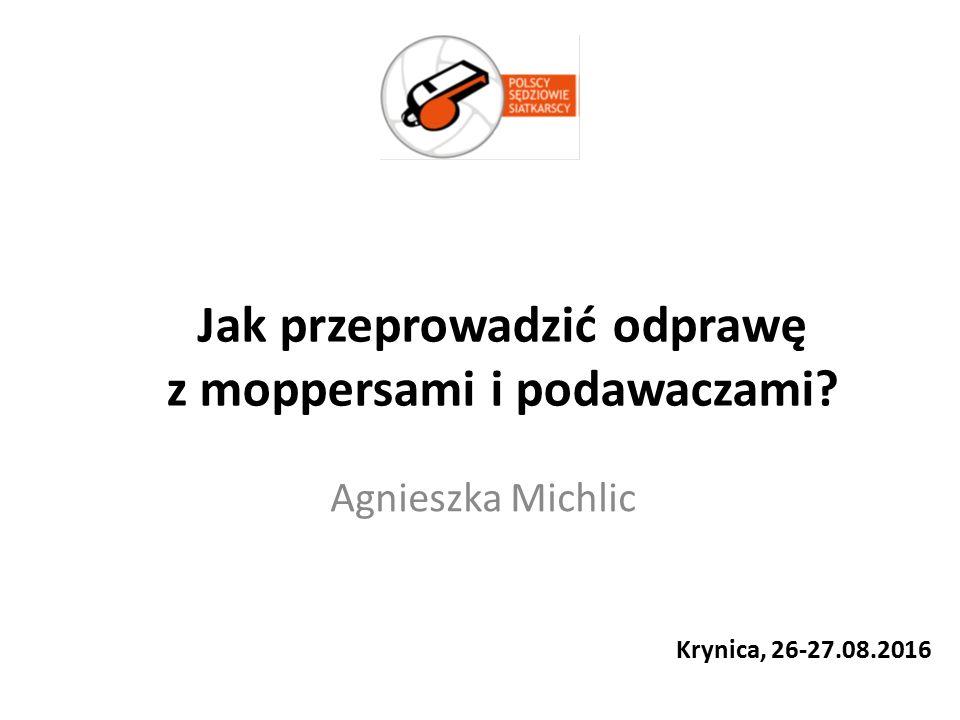Krynica, 26-27.08.2016 Agnieszka Michlic Jak przeprowadzić odprawę z moppersami i podawaczami?