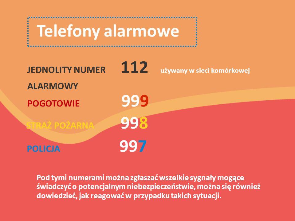 Telefony alarmowe JEDNOLITY NUMER 112 używany w sieci komórkowej ALARMOWY POGOTOWIE 999 STRAŻ POŻARNA 998 POLICJA 997 Pod tymi numerami można zgłaszać wszelkie sygnały mogące świadczyć o potencjalnym niebezpieczeństwie, można się również dowiedzieć, jak reagować w przypadku takich sytuacji.