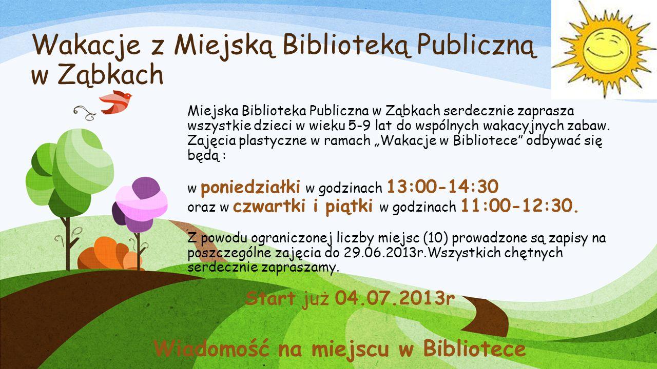 Wakacje z Miejską Biblioteką Publiczną w Ząbkach Miejska Biblioteka Publiczna w Ząbkach serdecznie zaprasza wszystkie dzieci w wieku 5-9 lat do wspólnych wakacyjnych zabaw.