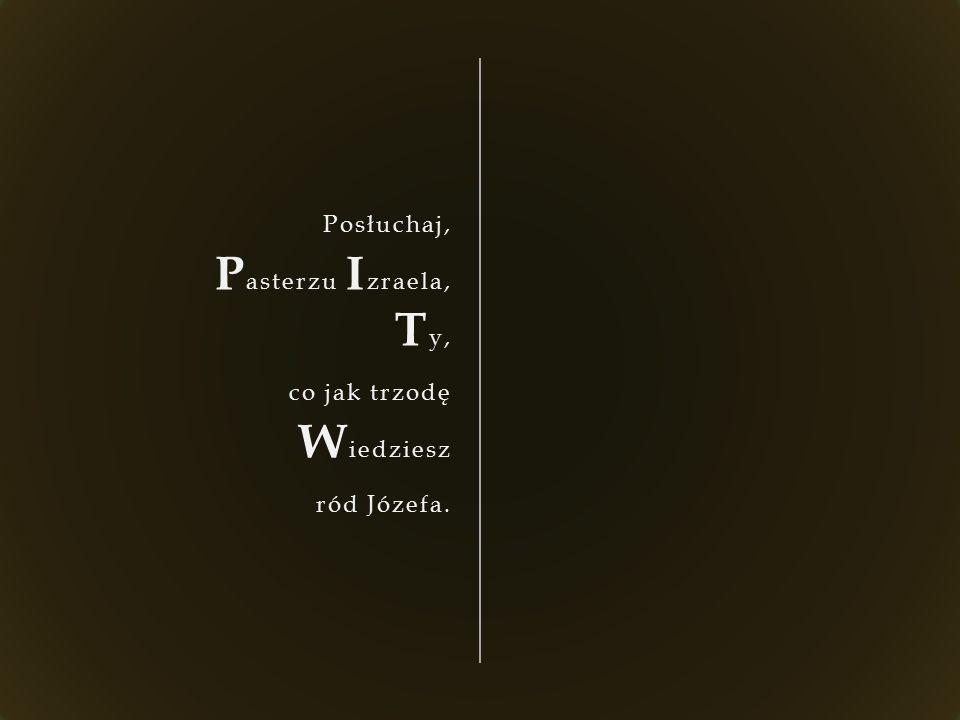 Posłuchaj, P asterzu I zraela, T y, co jak trzodę W iedziesz ród Józefa.