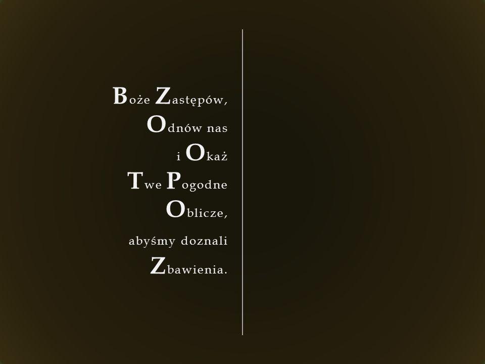 B oże Z astępów, O dnów nas i O każ T we P ogodne O blicze, abyśmy doznali Z bawienia.