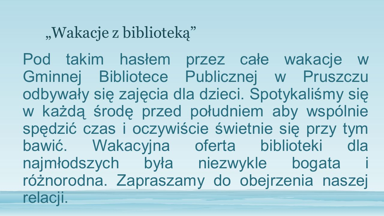 Pod takim hasłem przez całe wakacje w Gminnej Bibliotece Publicznej w Pruszczu odbywały się zajęcia dla dzieci. Spotykaliśmy się w każdą środę przed p