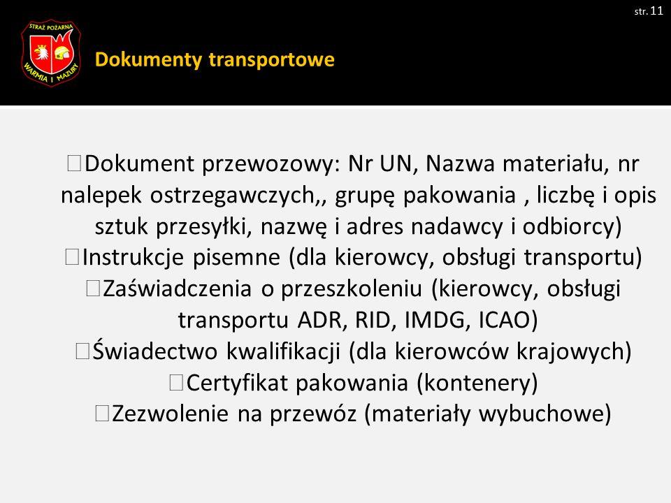 Dokumenty transportowe str. 11 Dokument przewozowy: Nr UN, Nazwa materiału, nr nalepek ostrzegawczych,, grupę pakowania, liczbę i opis sztuk przesyłki