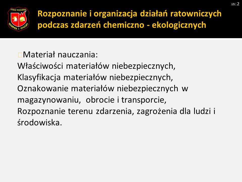 Rozpoznanie i organizacja działań ratowniczych podczas zdarzeń chemiczno - ekologicznych str. 2 Materiał nauczania: Właściwości materiałów niebezpiecz