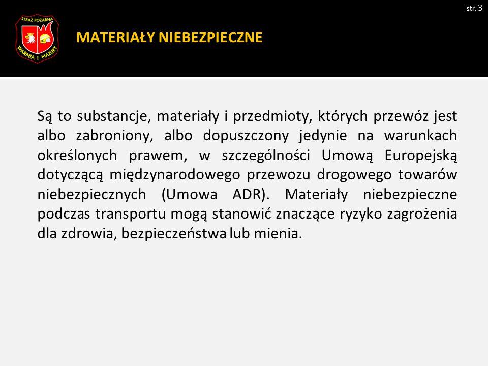 MATERIAŁY NIEBEZPIECZNE str. 3 Są to substancje, materiały i przedmioty, których przewóz jest albo zabroniony, albo dopuszczony jedynie na warunkach o