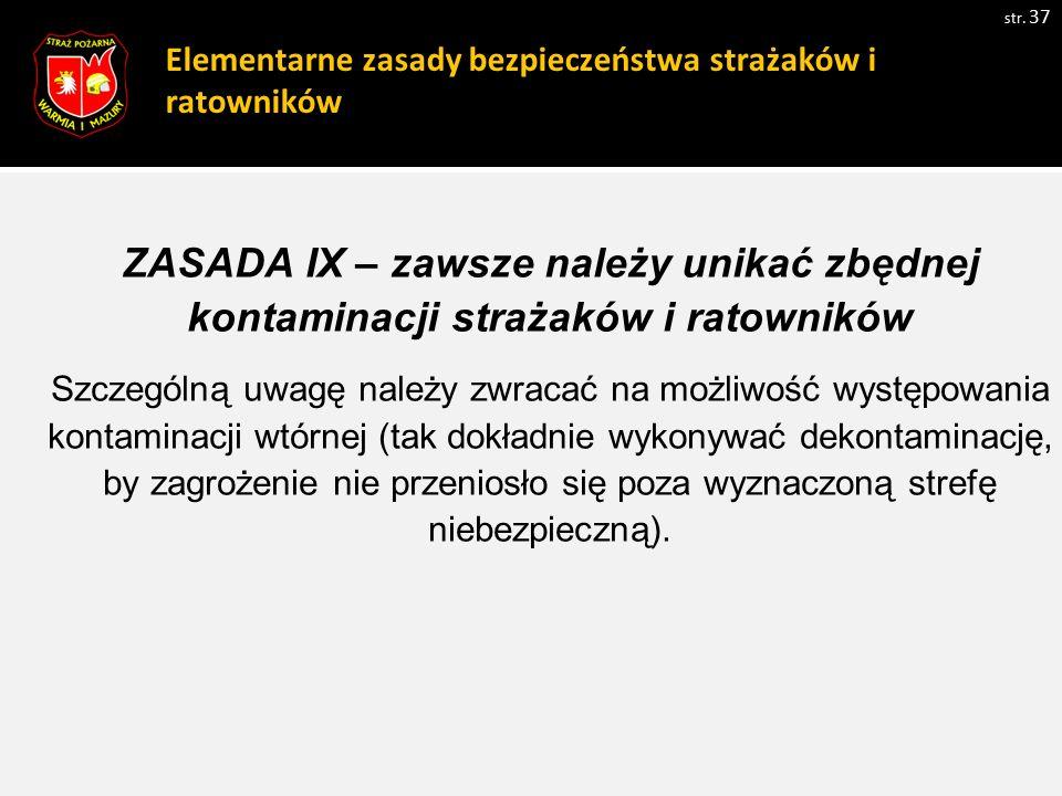Elementarne zasady bezpieczeństwa strażaków i ratowników str. 37 ZASADA IX – zawsze należy unikać zbędnej kontaminacji strażaków i ratowników Szczegól