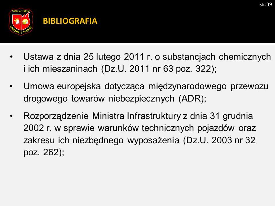 BIBLIOGRAFIA str. 39 Ustawa z dnia 25 lutego 2011 r. o substancjach chemicznych i ich mieszaninach (Dz.U. 2011 nr 63 poz. 322); Umowa europejska dotyc