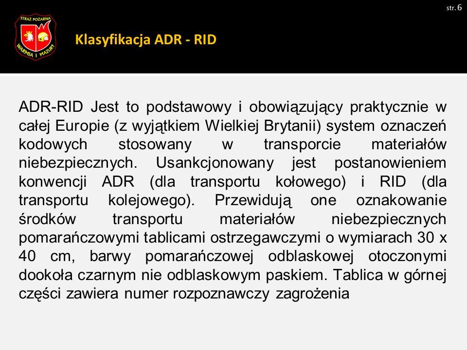 Klasyfikacja ADR - RID str. 6 ADR-RID Jest to podstawowy i obowiązujący praktycznie w całej Europie (z wyjątkiem Wielkiej Brytanii) system oznaczeń ko
