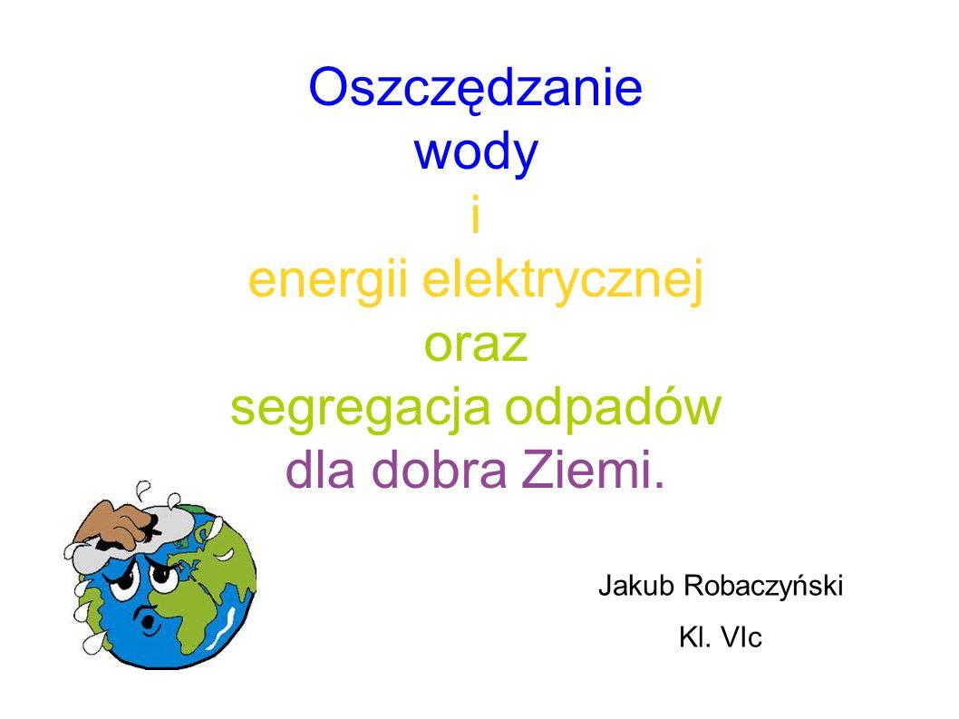 Oszczędzanie wody i energii elektrycznej oraz segregacja odpadów dla dobra Ziemi.