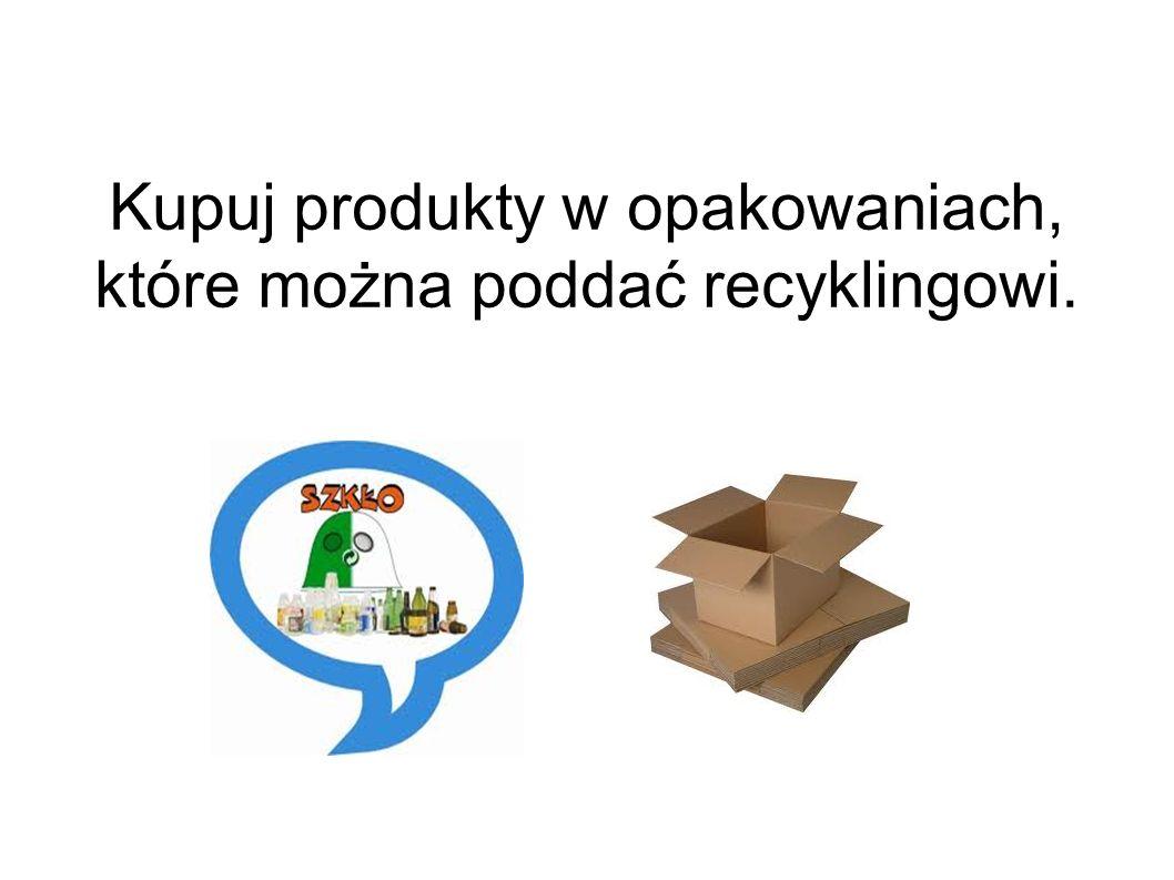 Kupuj produkty w opakowaniach, które można poddać recyklingowi.