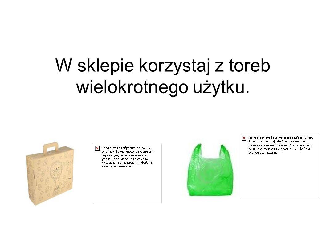 W sklepie korzystaj z toreb wielokrotnego użytku.