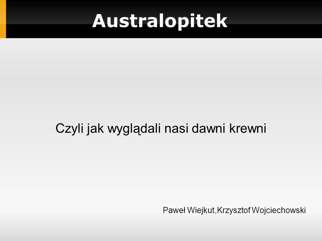 Australopitek Czyli jak wyglądali nasi dawni krewni Paweł Wiejkut,Krzysztof Wojciechowski