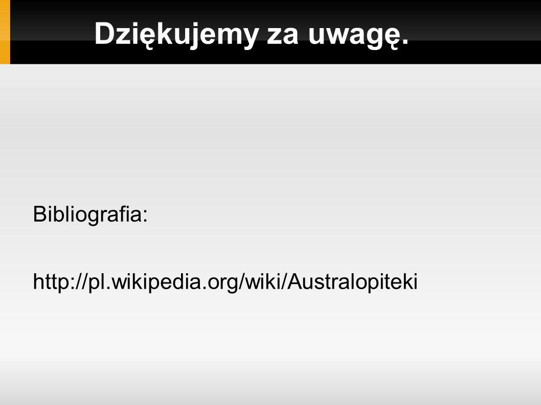 Dziękujemy za uwagę. Bibliografia: http://pl.wikipedia.org/wiki/Australopiteki
