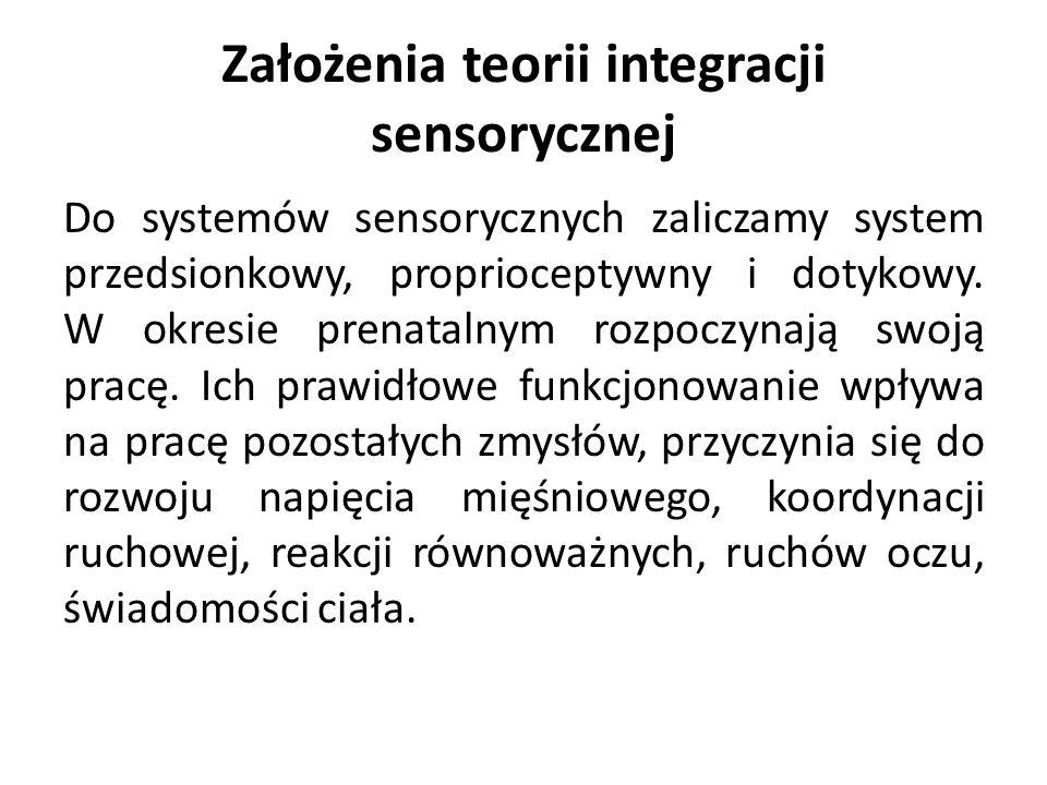 Założenia teorii integracji sensorycznej Do systemów sensorycznych zaliczamy system przedsionkowy, proprioceptywny i dotykowy.