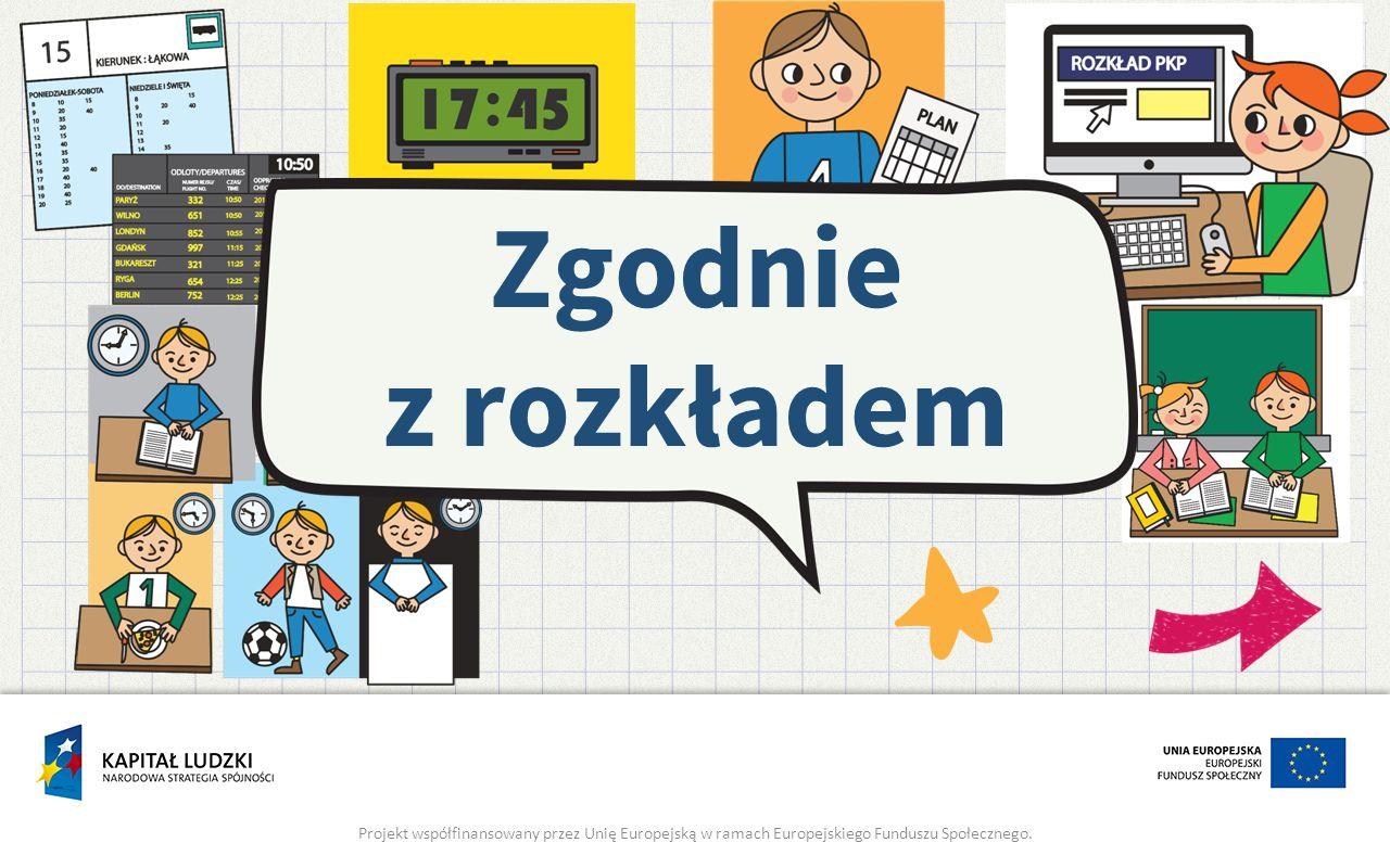 Zgodnie z rozkładem Projekt współfinansowany przez Unię Europejską w ramach Europejskiego Funduszu Społecznego.
