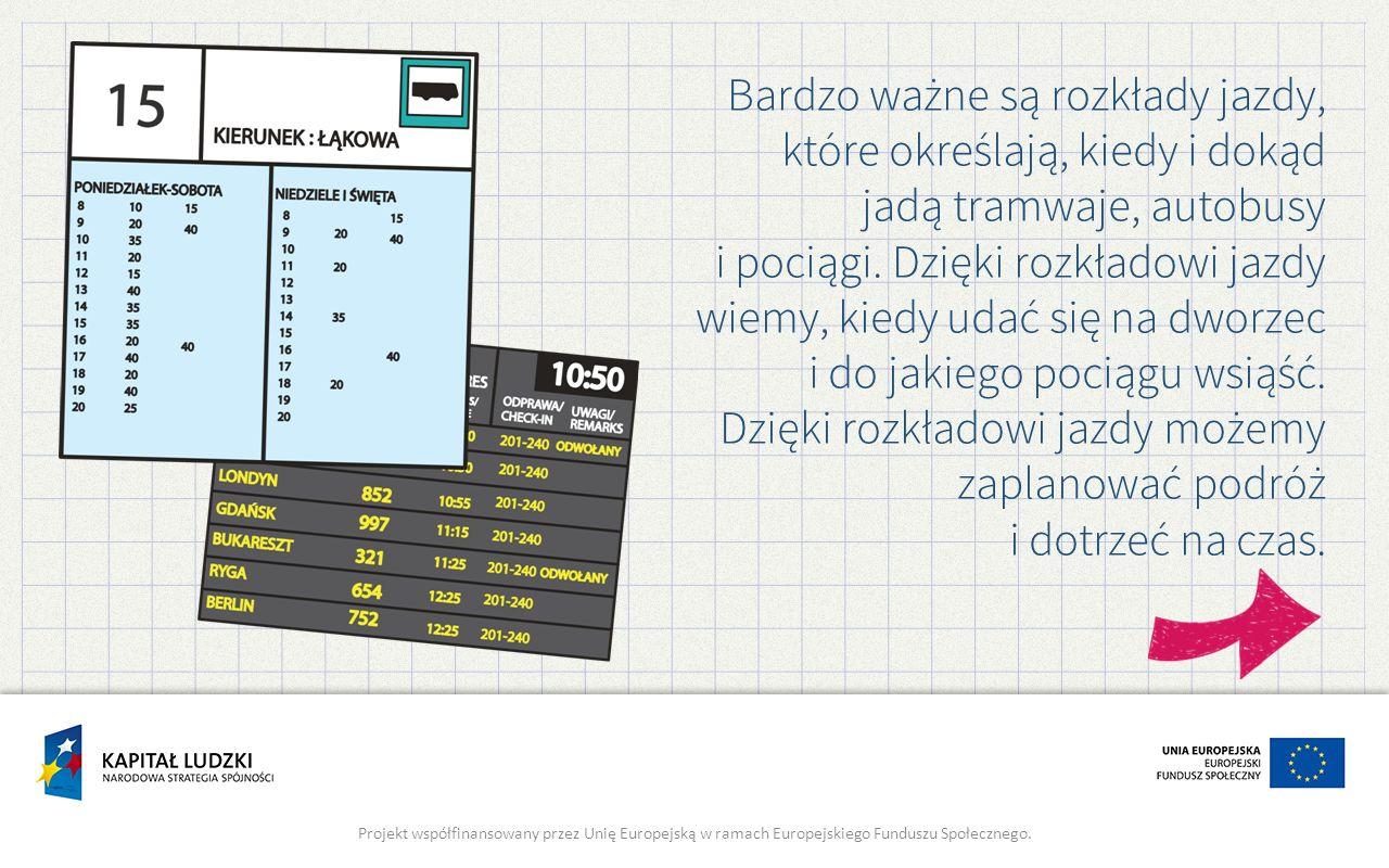 Bardzo ważne są rozkłady jazdy, które określają, kiedy i dokąd jadą tramwaje, autobusy i pociągi.