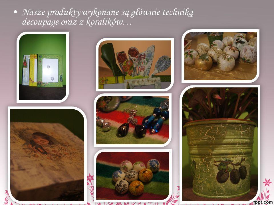 Nasze produkty wykonane są głównie techniką decoupage oraz z koralików…