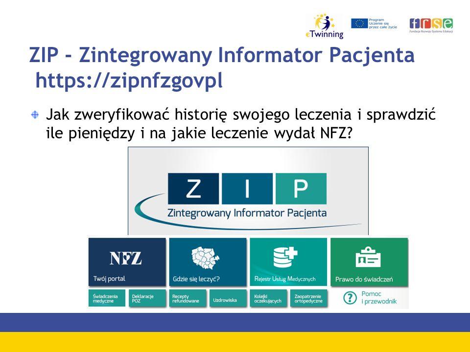 ZIP - Zintegrowany Informator Pacjenta https://zipnfzgovpl Jak zweryfikować historię swojego leczenia i sprawdzić ile pieniędzy i na jakie leczenie wydał NFZ