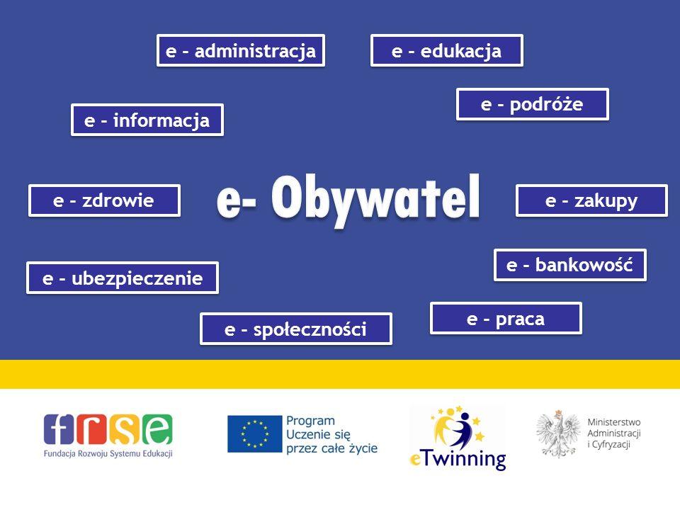 e - zdrowie e - ubezpieczenie e - zakupy e - administracja e - podróże e - bankowość e - informacja e - praca e - edukacja e - społeczności