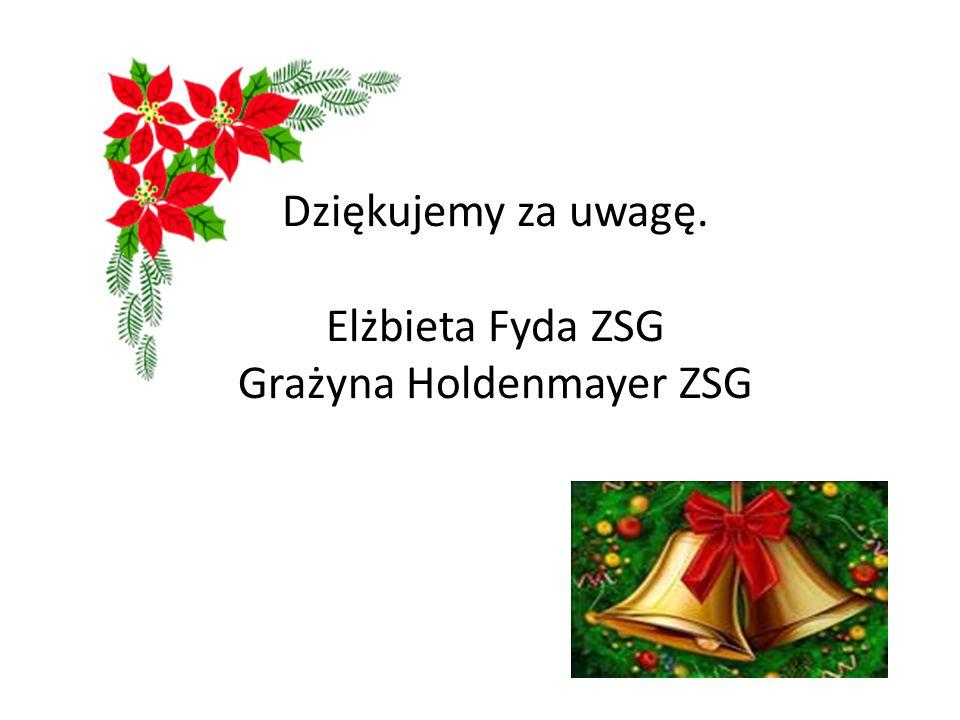 Dziękujemy za uwagę. Elżbieta Fyda ZSG Grażyna Holdenmayer ZSG
