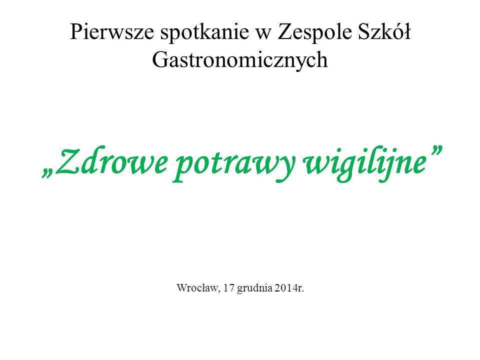 """Pierwsze spotkanie w Zespole Szkół Gastronomicznych """"Zdrowe potrawy wigilijne Wrocław, 17 grudnia 2014r."""
