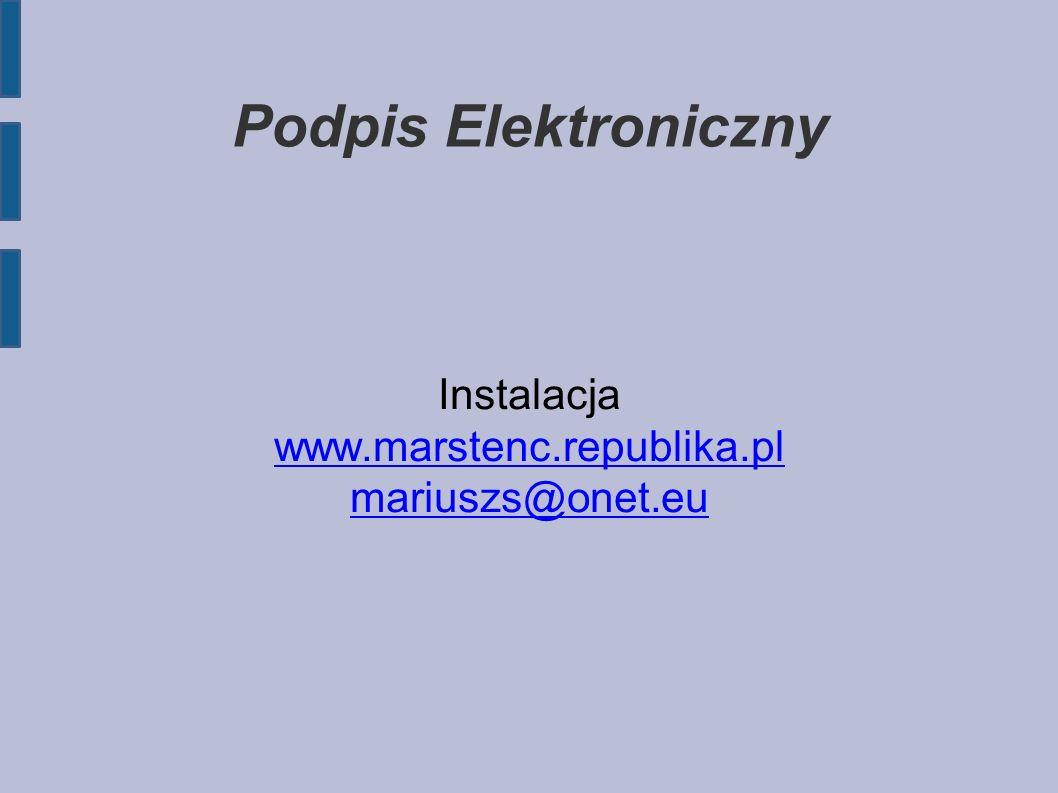Podpis Elektroniczny Instalacja www.marstenc.republika.pl mariuszs@onet.eu