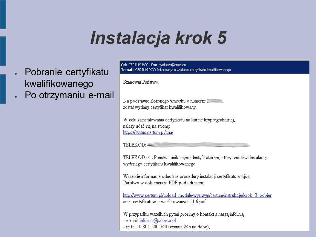 Instalacja krok 5 ● Pobranie certyfikatu kwalifikowanego ● Po otrzymaniu e-mail
