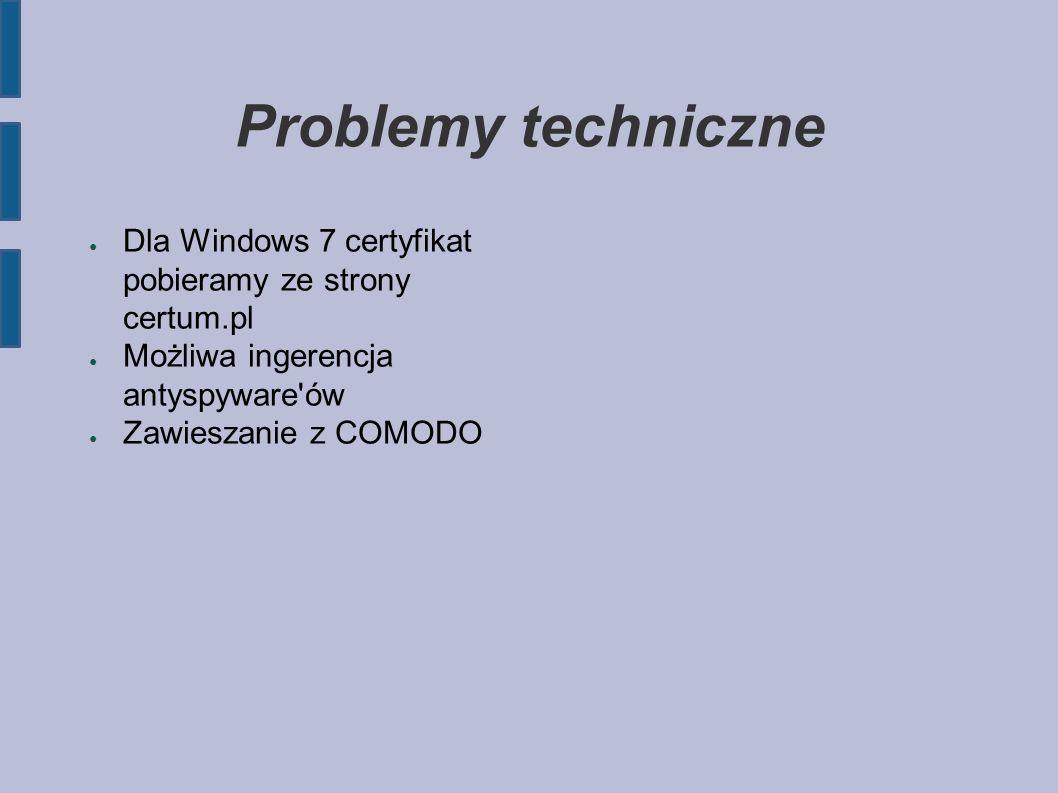 Problemy techniczne ● Dla Windows 7 certyfikat pobieramy ze strony certum.pl ● Możliwa ingerencja antyspyware ów ● Zawieszanie z COMODO