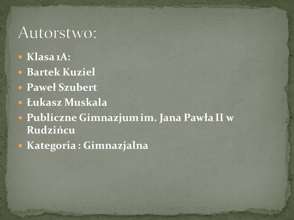 Klasa 1A: Bartek Kuziel Paweł Szubert Łukasz Muskala Publiczne Gimnazjum im.