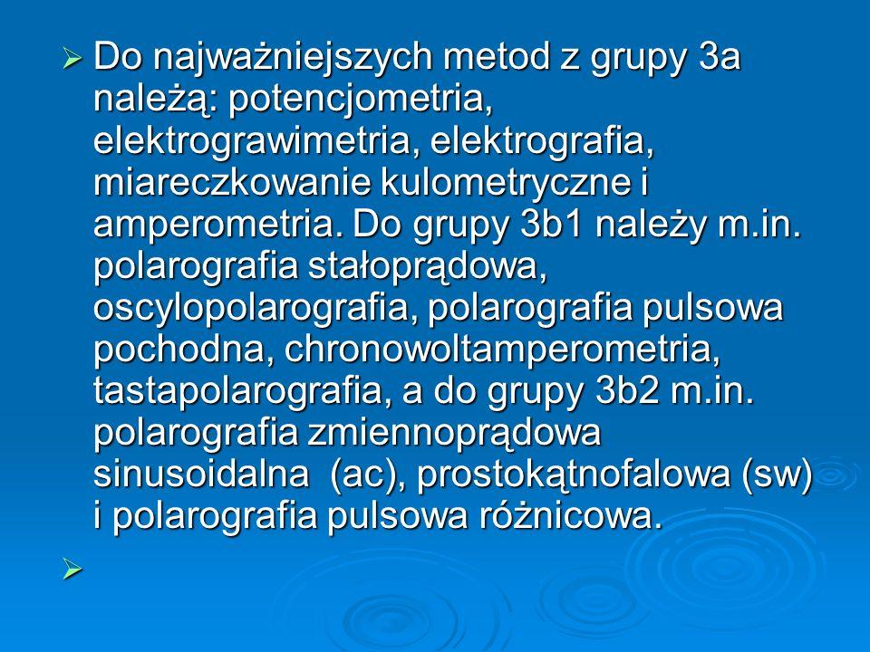  Do najważniejszych metod z grupy 3a należą: potencjometria, elektrograwimetria, elektrografia, miareczkowanie kulometryczne i amperometria.