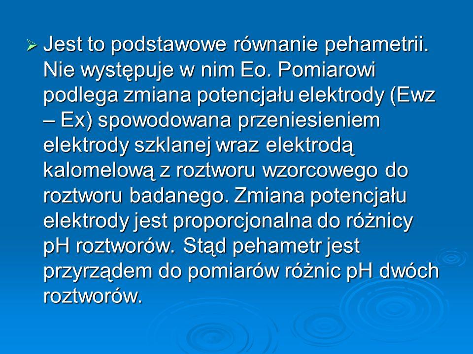  Jest to podstawowe równanie pehametrii. Nie występuje w nim Eo.