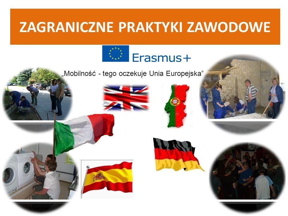 """ZAGRANICZNE PRAKTYKI ZAWODOWE """"Mobilność - tego oczekuje Unia Europejska"""