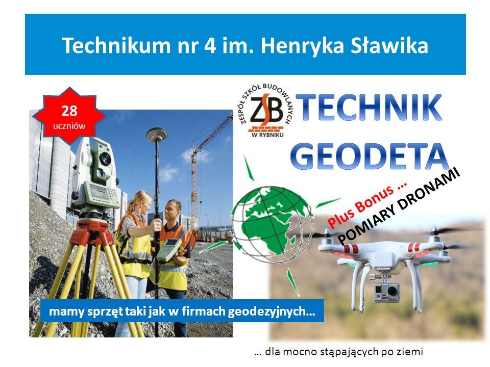 Technikum nr 4 im. Henryka Sławika Plus Bonus … POMIARY DRONAMI … dla mocno stąpających po ziemi mamy sprzęt taki jak w firmach geodezyjnych… 28 uczni