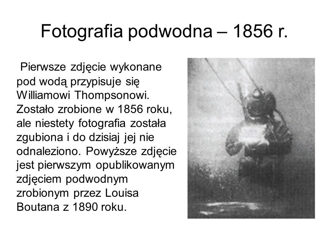 Fotografia podwodna – 1856 r. Pierwsze zdjęcie wykonane pod wodą przypisuje się Williamowi Thompsonowi. Zostało zrobione w 1856 roku, ale niestety fot