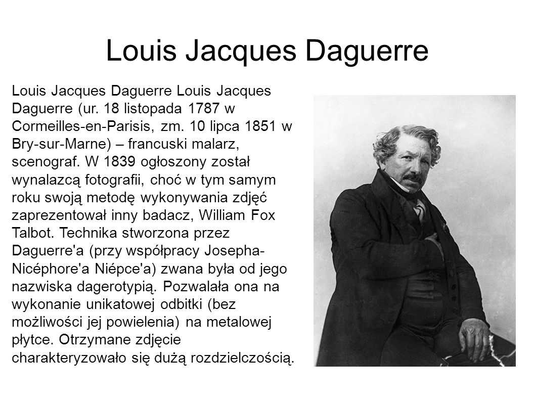 Louis Jacques Daguerre Louis Jacques Daguerre Louis Jacques Daguerre (ur.