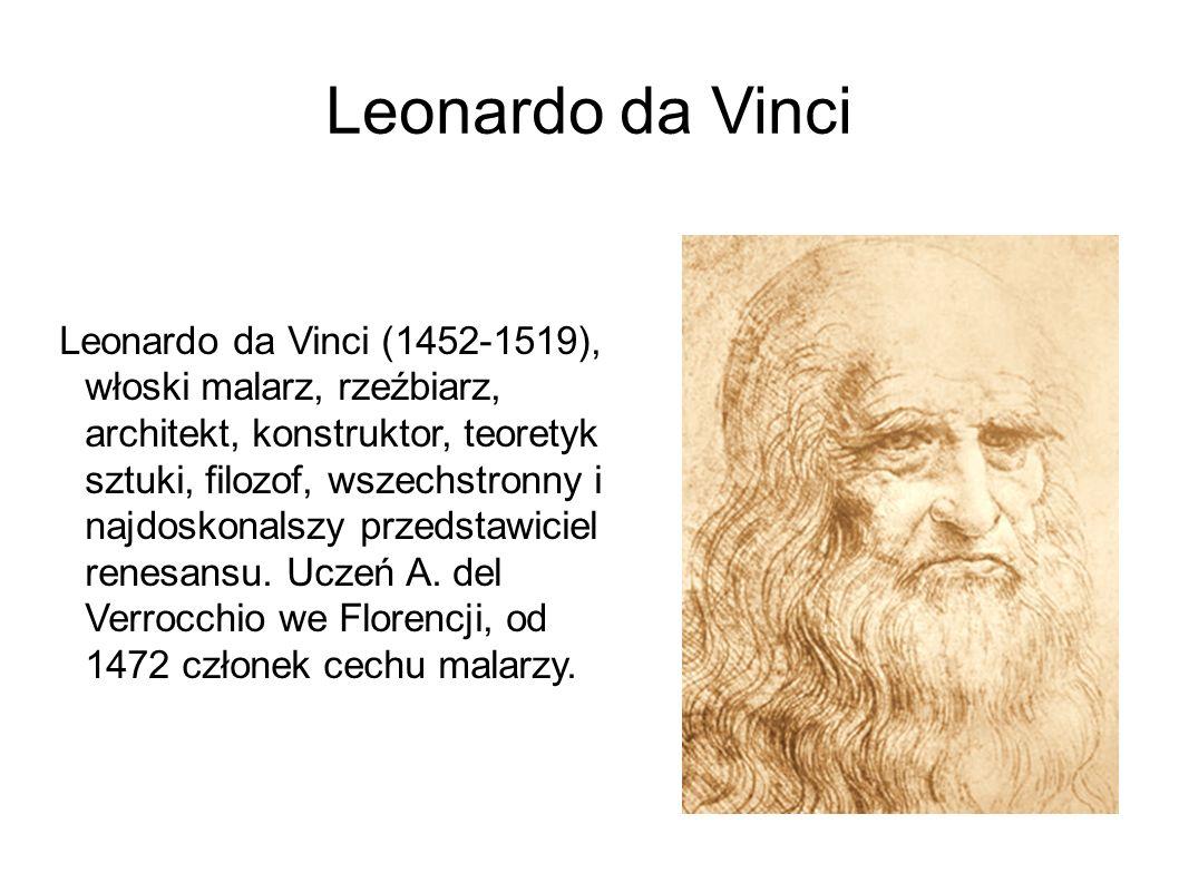 Leonardo da Vinci Leonardo da Vinci (1452-1519), włoski malarz, rzeźbiarz, architekt, konstruktor, teoretyk sztuki, filozof, wszechstronny i najdoskon