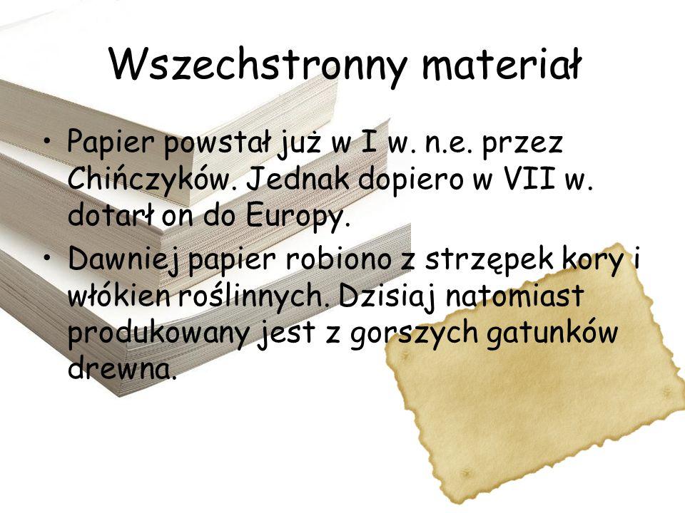 Wszechstronny materiał Papier powstał już w I w. n.e. przez Chińczyków. Jednak dopiero w VII w. dotarł on do Europy. Dawniej papier robiono z strzępek